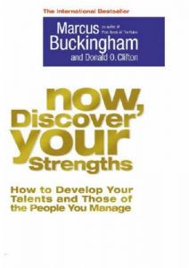 Now Discover Your Strengths How To Develop Your Talents and Those of The People You Manage by Marcus Buckingham