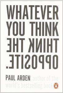 Whatever You Think Think The Opposite by Paul Arden
