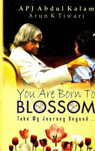 You Are Born To Blossom by APJ Abdul Kalam
