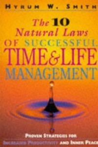 Ten Natural Laws of Successful Time and Life Management by Hyrum W. Smith - Paperback