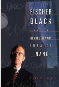 Fischer Black and the Revolutionary Idea of Finance by Perry Mehrling - Hardcover