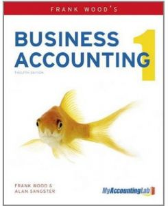 Frank Wood's Business Accounting 1 Twelfth Edition by Frank Wood and Alan Sangster - Mixed Media