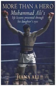 More Than A Hero: Muhammad Ali's Life lessons by Hana Ali - Hardcover