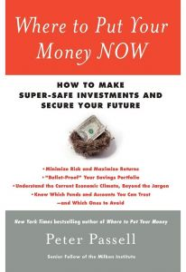 Where to Put Your Money NOW: How to Make Super-Safe Investments and Secure Your Future by Peter Passell - Paperback