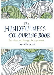 The Mindfulness Colouring Book: Anti-stress art therapy for busy people by Emma Farrarons - Paperback