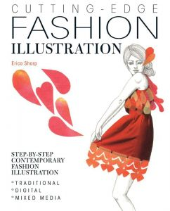 Cutting Edge Fashion Illustration: Step-by-step Contemporary Fashion Illustration - Traditional, Digital and Mixed Media by Erica Sharp - Paperback