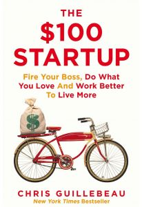 The $100 Startup: Fire Your Boss, Do What You Love and Work Better To Live More by Chris Guillebeau - Paperback