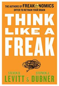Think Like a Freak: The Authors of Freakonomics Offer to Retrain Your Brain by Steven D. Levitt - Paperback