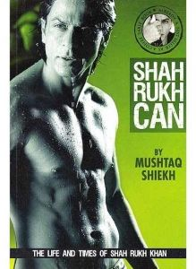 Shah Rukh Can The Life and Times of Shah Rukh Khan by Mushtaq Shiekh - Paperback