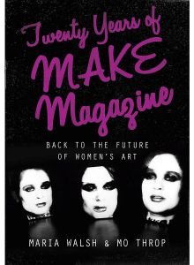 Twenty Years of Make Magazine Back to the Future of Women's Art by Maria Walsh - Hardcover