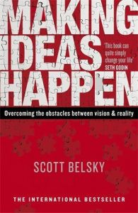 Making Ideas Happen: Overcoming The Obstacles Between Vision And Reality by Scott Belsky - Paperback