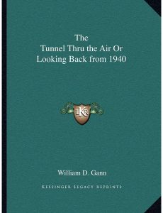 The Tunnel Thru the Air Or Looking Back from 1940 by William D. Gann - Paperback
