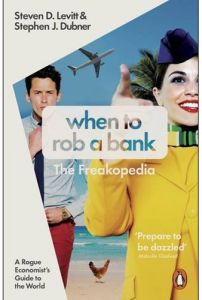 When to Rob a Bank A Rogue Economist's Guide to the World by Steven D. Levit - Paperback