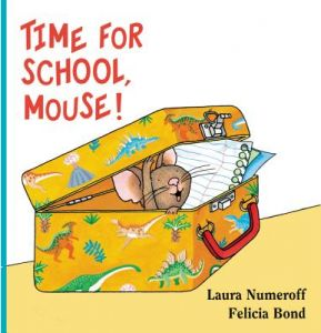 Time for School, Mouse! by Laura Joffe Numeroff, Felicia Bond - Hardcover