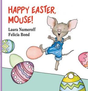 Happy Easter, Mouse! by Laura Joffe Numeroff, Felicia Bond - Hardcover