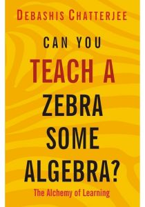 Can You Teach A Zebra Some Algebra? by Debashis Chatterjee - Paperback