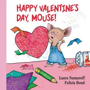 Happy Valentine's Day, Mouse! by Laura Numeroff, Felicia Bond - Hardcover