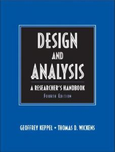Design and Analysis: A Researcher's Handbook 4th Edition  by Geoffrey Keppel, Thomas D. Wickens - Hardcover