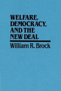 Welfare, Democracy and the New Deal by William R. Brock - Paperback