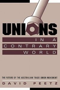 Unions in a Contrary World: The Future of the Australian Trade Union Movement by David Peetz, Geoffrey Brennan, Francis G. Castles - Paperback