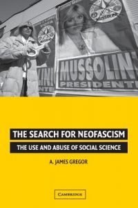 The Search for Neofascism: The Use and Abuse of Social Science by A. James Gregor - Paperback