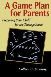 A Game Plan for Parents: Preparing Your Child for the Teenage Scene by Colleen Conroyd Strening - Paperback