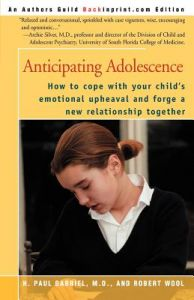 Anticipating Adolescence: How to Cope with Your Child's Emotional Upheaval and Forge a New Relationship Together by H. Paul Gabriel, Robert Wool - Paperback