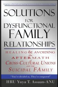 Solutions for Dysfunctional Family Relationships: Couples Counseling, Marriage Therapy, Crosscultural Psychology, Relationship Advice for Lovers, Heal by Hru Yuya T. Assaan-Anu - Paperback