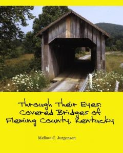 Through Their Eyes: Covered Bridges of Fleming County, Kentucky by Melissa C. Jurgensen - Paperback