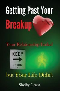 Getting Past Your Breakup: Your Relationship Ended But Your Life Didn't by Shelby Grant - Paperback