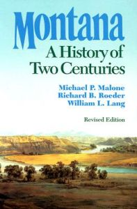 Montana: A History of Two Centuries 2nd Edition  by Michael P. Malone, Richard B. Roeder, William L. Lang - Paperback