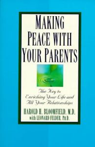 Making Peace with Your Parents: The Key to Enriching Your Life and All Your Relationships by Harold Bloomfield, Leonard Felder - Paperback