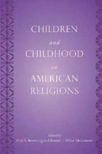 Children and Childhood in American Religions by Don S. Browning, Bonnie J. Miller-McLemore, John P. Bartkowski - Paperback