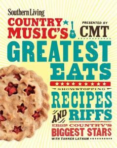Southern Living Country Music's Greatest Eats - Presented Cmt: Showstopping Recipes & Riffs from Country's Biggest Stars by The Editors of Southern Living Magazine - Paperback