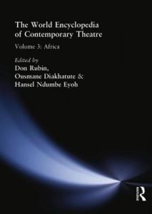 World Encyclopedia of Contemporary Theatre: Volume 3: Africa by Ousmane Diakhate, Hansel Ndumbe Eyoh, Don Rubin - Paperback