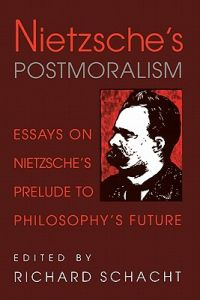Nietzsche's Postmoralism: Essays on Nietzsche's Prelude to Philosophy's Future by Richard Schacht - Paperback
