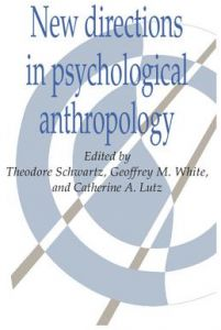 New Directions in Psychological Anthropology by Theodore Schwartz, Geoffrey M. White, Catherine A. Lutz - Paperback