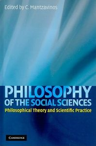 Philosophy of the Social Sciences: Philosophical Theory and Scientific Practice by C. Mantzavinos - Hardcover