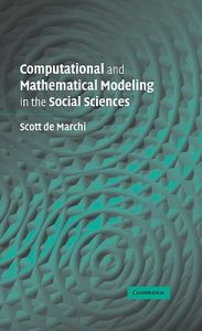 Computational and Mathematical Modeling in the Social Sciences by Scott De Marchi - Hardcover