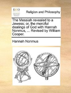 The Messiah Revealed to a Jewess; Or, the Merciful Dealings of God with Hannah Nonmus, ... Revised William Cooper. by Hannah Nonmus - Paperback