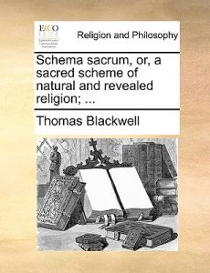 Schema Sacrum, Or, a Sacred Scheme of Natural and Revealed Religion; ... by Thomas Blackwell - Paperback