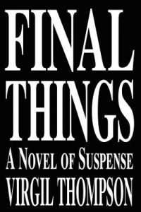 Final Things: A Novel of Suspense by Virgil Thompson - Paperback