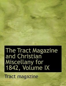 The Tract Magazine and Christian Miscellany for 1842, Volume IX by Tract Magazine - Paperback