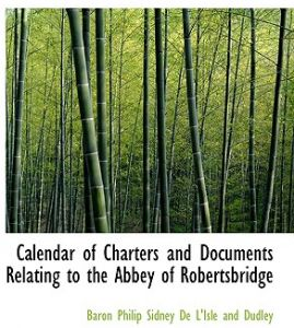 Calendar of Charters and Documents Relating to the Abbey of Robertsbridge by Baro Philip Sidney De L'Isle and Dudley - Paperback