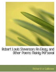 Robert Louis Stevenson: An Elegy, and Other Poems Mainly Personal (Large Print Edition) by Richard Le Gallienne - Hardcover