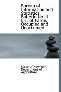Bureau of Information and Statistics Bulletin No. 1 List of Farms Occupied and Unoccupied by S Of New York Department of Agriculture - Paperback
