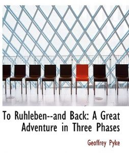 To Ruhleben--And Back: A Great Adventure in Three Phases (Large Print Edition) by Geoffrey Pyke - Hardcover