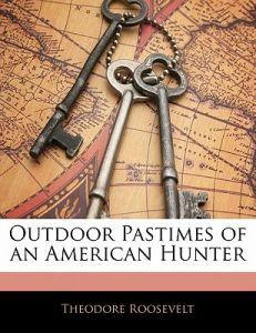 Outdoor Pastimes of an American Hunter by Theodore Roosevelt - Paperback