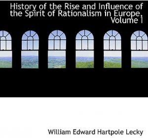 History of the Rise and Influence of the Spirit of Rationalism in Europe, Volume I by William Edward Hartpole Lecky - Paperback