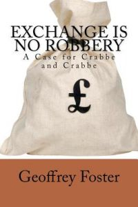Exchange Is No Robbery: A Case for Crabbe and Crabbe by Foster, Geoffrey - Paperback